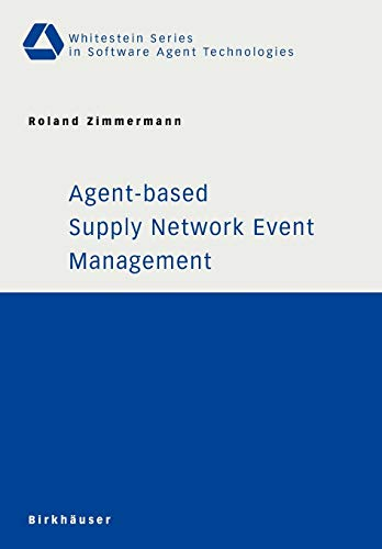 Agent-based Supply Network Event Management (Whitestein Series in Software Agent Technologies and Autonomic Computing)