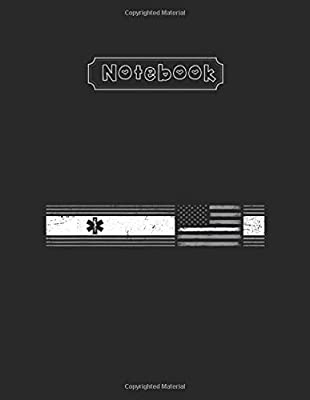 Notebook: Thin White Line American Flag Ems Emt Paramedic Gift Lined Pages Notebook White Paper Blank Journal 8'' x 11'' x 108 Pages with Black Cover for Friend - Teammate - Mom - or Anyone from Independently published