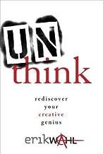 Erik Wahl: Unthink : Rediscover Your Creative Genius (Hardcover); 2013 Edition