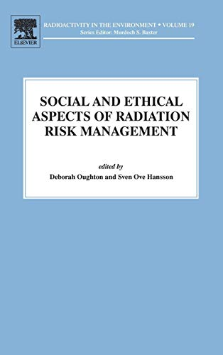 Social and Ethical Aspects of Radiation Risk Management (Volume 19) (Radioactivity in the Environment, Volume 19, Band 19)