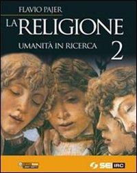 La religione. Umanità in ricerca. Per la Scuola media (Vol. 2)