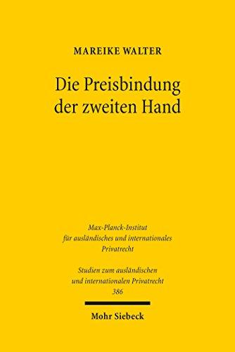 Die Preisbindung der zweiten Hand: Eine Neubewertung im Licht der ökonomischen Analyse und des US-amerikanischen, europäischen, deutschen und schweizerischen ... und internationalen Privatrecht 386)