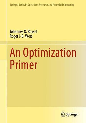 Compare Textbook Prices for An Optimization Primer Springer Series in Operations Research and Financial Engineering 1st ed. 2021 Edition ISBN 9783030762742 by Royset, Johannes O.,Wets, Roger J-B