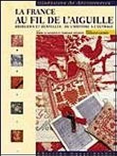 La France au fil de l'aiguille : Broderies et dentelles : De l'histoire à l'ouvrage