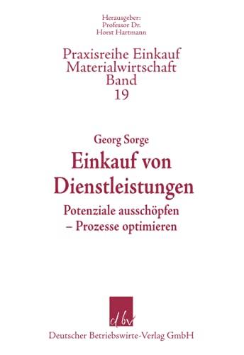 Einkauf von Dienstleistungen: Potenziale ausschöpfen – Prozesse optimieren (Praxisreihe Einkauf/Materialwirtschaft, Band 19)