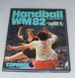 Handball-Weltmeisterschaft 1982 in Deutschland: Offizielle Dokumentation des Deutschen Handball-Bundes