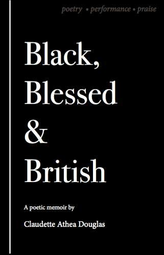 Black Blessed and British 2020: A Poetic Memoir of Poetry, Performance and Praise