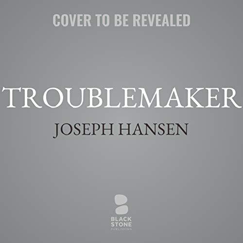 Troublemaker                   Auteur(s):                                                                                                                                 Joseph Hansen                           Durée: 5 h     Pas de évaluations     Au global 0,0