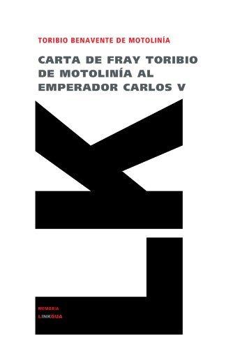 Carta de fray Toribio de Motolin??a al emperador Carlos V (Memoria) by Toribio de Benavente de Motolin??a (2014-01-01)