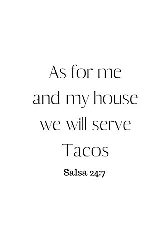 As for me and my house we will serve Tacos: Salsa 24:7 Food Quote Notebook/Journal/Diary (6 x 9) 120 Lined pages