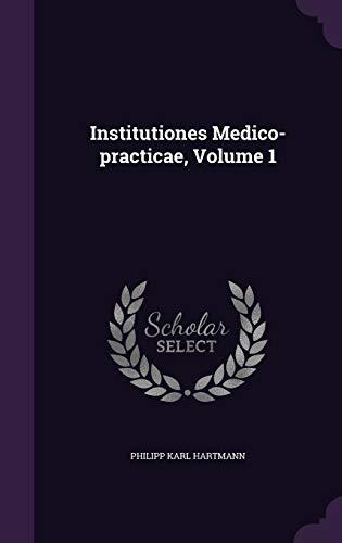 Institutiones Medico-practicae, Volume 1