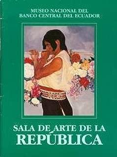 Catálogo de la Sala de Arte de la República [Museos Nacional del Banco Central del Ecuador] (Spanish Edition)