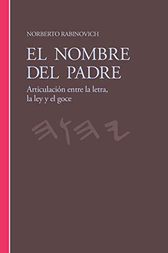 El Nombre del Padre: Articulación entre la letra, la ley y el goce (Spanish Edition)