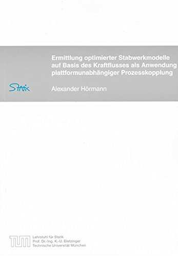 Ermittlung optimierter Stabwerkmodelle auf Basis des Kraftflusses als Anwendung plattformunabhängiger Prozesskopplung (Schriftenreihe des Lehrstuhls für Statik TU München)