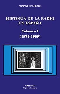 Historia de la radio en España. Volumen I: 1874-1939 Signo E Imagen: Amazon.es: Balsebre, Armand: Libros