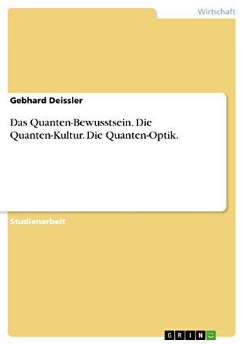 Das Quanten-Bewusstsein. Die Quanten-Kultur. Die Quanten-Optik.
