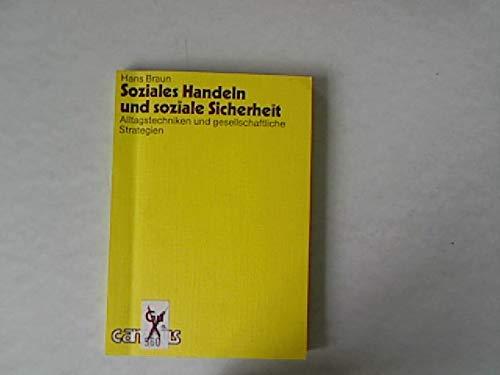 Soziales Handeln und soziale Sicherheit. Alltagstechniken und gesellschaftliche Strategien