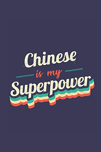 Chinese Is My Superpower: A 6x9 Inch Softcover Diary Notebook With 110 Blank Lined Pages. Funny Vintage Chinese Journal to write in. Chinese Gift and SuperPower Retro Design Slogan
