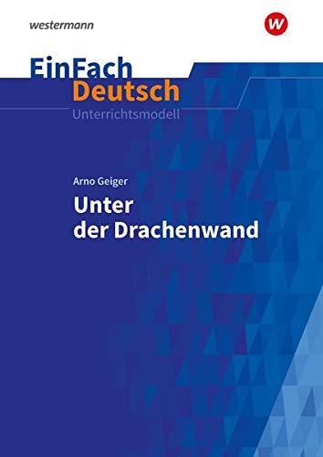 EinFach Deutsch Unterrichtsmodelle: Arno Geiger: Unter der Drachenwand: Gymnasiale Oberstufe