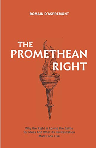The Promethean Right: Why the Right is Losing the Battle of Ideas and What its Revitalization Must Look Like