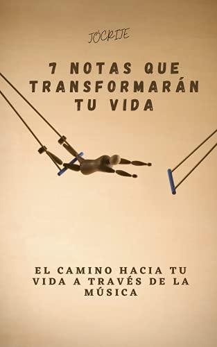 7 NOTAS QUE TRANSFORMARÁN TU VIDA: EL CAMINO HACIA TU VIDA A TRAVÉS DE LA MÚSICA (Spanish Edition)