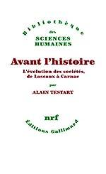 Avant l'histoire - L'évolution des sociétés, de Lascaux à Carnac d'Alain Testart
