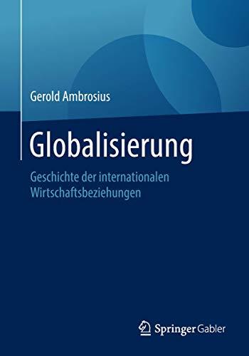 Globalisierung: Geschichte der internationalen Wirtschaftsbeziehungen