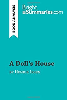 A Doll's House by Henrik Ibsen (Book Analysis): Detailed Summary, Analysis and Reading Guide