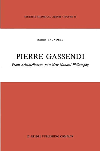 Pierre Gassendi: From Aristotelianism to a New Natural Philosophy (Synthese Historical Library)