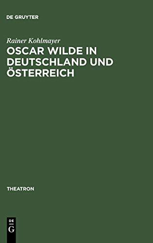 Oscar Wilde in Deutschland und Österreich: Untersuchungen zur Rezeption der Komödien und zur Theorie der Bühnenübersetzung (Theatron, 20, Band 20)