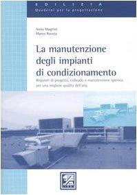 La manutenzione degli impianti di condizionamento. Requisiti di progetto, collaudo e manutenzione igienica per una migliore qualità dell'aria