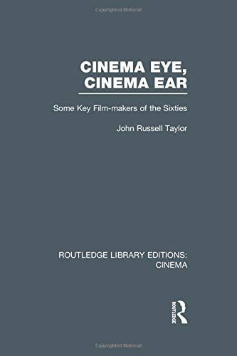 Cinema Eye, Cinema Ear: Some Key Film-makers of the Sixties (Routledge Library Editions: Cinema)