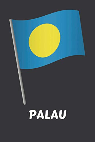 Palau: Gift For Palau Flag Lovers Funny Gift Notebook Idea For Girls Boys and Kids on Birthday Christmas Palau Country Journal Diary- 6 x 9 Inches-110 Blank Lined Pages