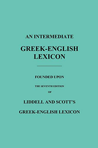 Scott, R: Intermediate Greek-English Lexicon: Founded Upon the Seventh Edition of Liddell...