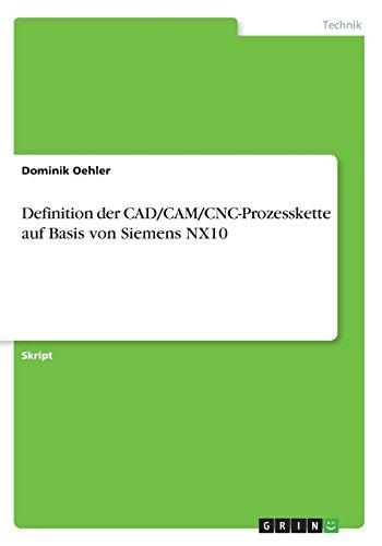 Definition der CAD/CAM/CNC-Prozesskette auf Basis von Siemens NX10