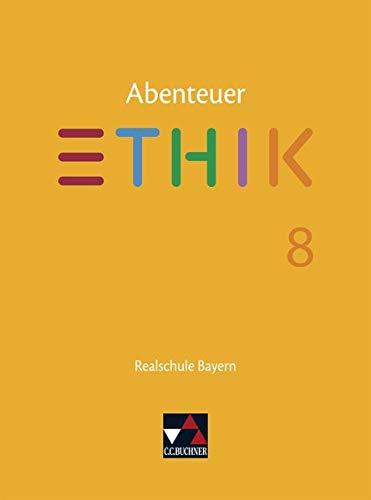 Abenteuer Ethik – Realschule Bayern / Abenteuer Ethik Bayern Realschule 8: Unterrichtswerk für Ethik an Realschulen (Abenteuer Ethik – Realschule Bayern: Unterrichtswerk für Ethik an Realschulen)