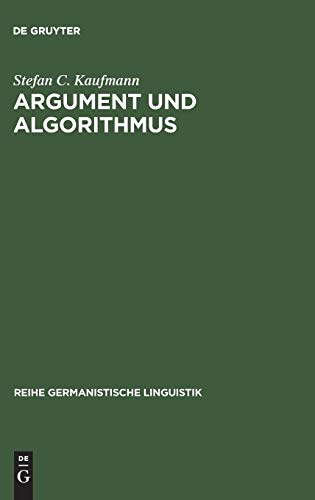 Argument und Algorithmus: Ein lexikalisch orientierter Analyseansatz diskursiver Textelemente mit PROLOG (Reihe Germanistische Linguistik, Band 153)