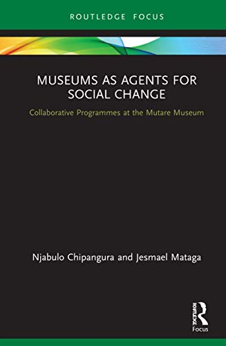 Museums as Agents for Social Change: Collaborative Programmes at the Mutare Museum (Museums in Focus)