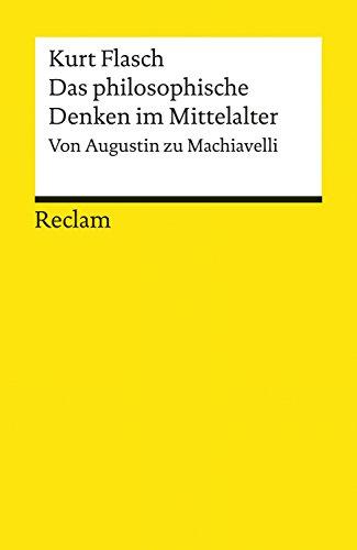 Das philosophische Denken im Mittelalter. Von Augustin zu Machiavelli: Reclams Universal-Bibliothek