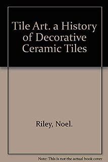 Tile Art. a History of Decorative Ceramic Tiles