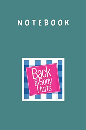 Notebook: Back And Body Hurts Cute Funny Profesional Cover Arts Design Size...