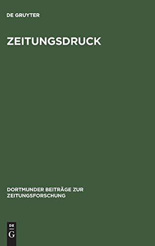 Zeitungsdruck: Die Entwicklung der Techniken vom 17. zum 20. Jahrhundert (Dortmunder Beiträge zur Zeitungsforschung, 58, Band 58)