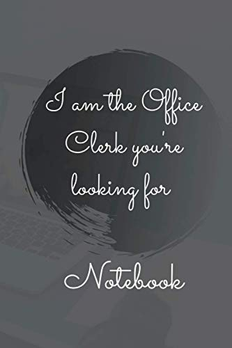 I am the Office Clerk you're looking for Notebook: I am the Office Clerk you're looking for Notebook: 6x9 inches - 100 dotgrid pages • Greatest Passionate working Job Journal • Gift, Present Idea