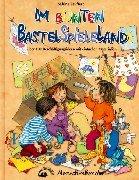 Im bunten BastelSpieleLand: Bastel- und Spielbuch mit Über 100 Beschäftigungsideen mit einfachen Materialien