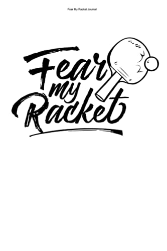 Fear My Racket Journal: 100 Pages   Dot Grid Interior   Love PLayer Ball Lover Coach Team Fan Retired Table Tennis Hobby Pong Ping