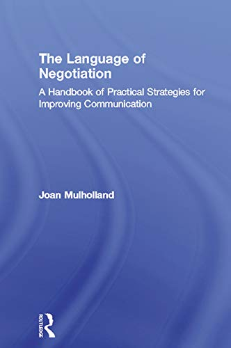 The Language of Negotiation: A Handbook of Practical Strategies for Improving Communication (English Edition)
