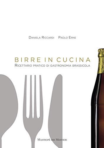 BIRRE IN CUCINA. Ricettario pratico di gastronomia brassicola (Italian Edition)