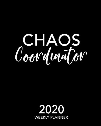 Chaos Coordinator 2020 Weekly Planner: Black and White 12 Month January to December Weekly & Monthly One Year Agenda Book - Cute & Modern Calligraphy ... for Home, School or Office - Size 8x10