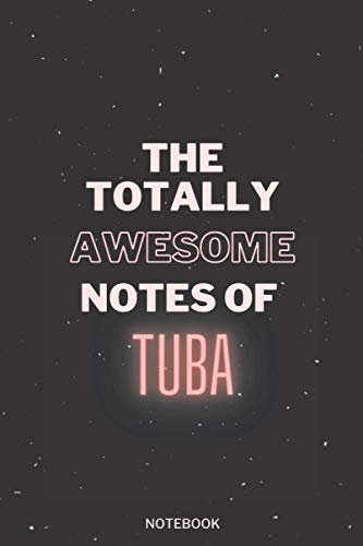 The Totally Awesome Notes Of Tuba: Personalised Name Journal for Tuba|Thanksgiving, Christmas and Birthday notebook Gift | The Perfect Personalised ... Tuba|Lined Notebook 6 x 9 Inches , 100 Pages