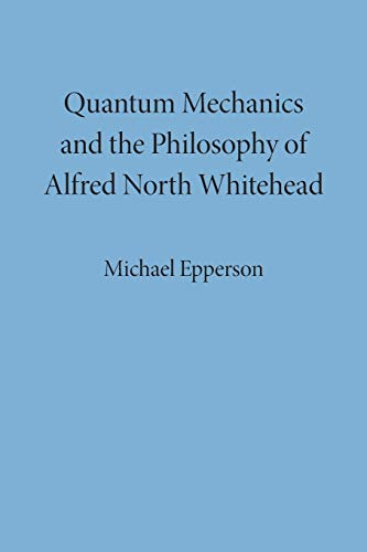 Compare Textbook Prices for Quantum Mechanics and the Philosophy of Alfred North Whitehead American Philosophy 1 Edition ISBN 9780823250127 by Epperson, Michael